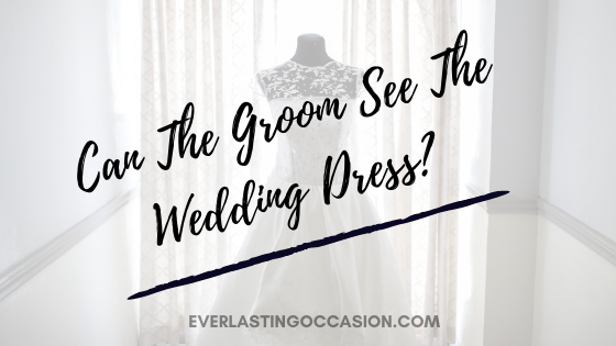 Can The Groom See The Wedding Dress? [This Is Why He...]