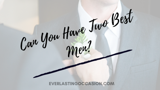 Can You Have Two Best Men? [Would You Even Want To?]