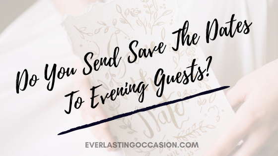 Do You Send Save The Dates To Evening Guests? [Should You?]
