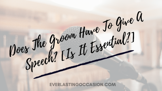 Does The Groom Have To Give A Speech? [Is It Essential?]