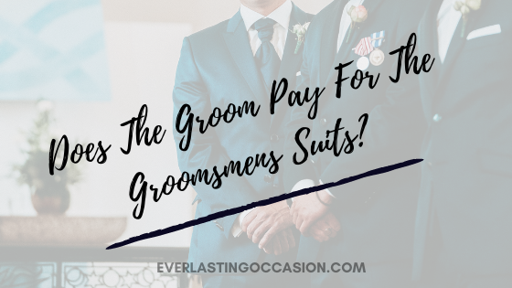Does The Groom Pay For The Groomsmens Suits? [Should They?]