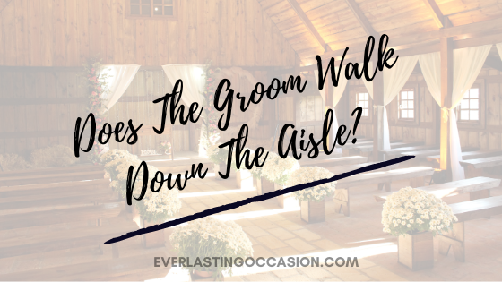 Does The Groom Walk Down The Aisle? [Who With, And When?]