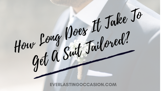 How Long Does It Take To Get A Suit Tailored? [What To Expect]