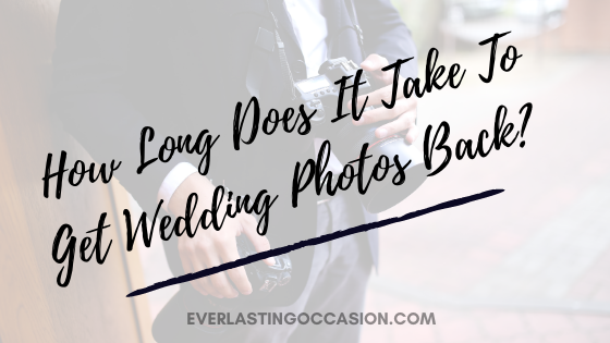 How Long Does It Take To Get Wedding Photos Back?