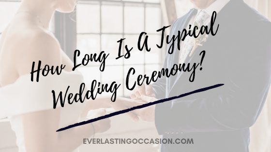 How Long Is A Typical Wedding Ceremony? [What Can You Expect?]