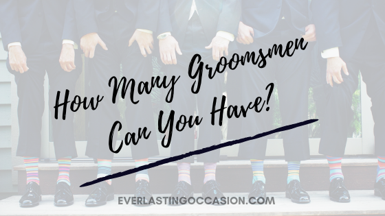 How Many Groomsmen Can You Have? [How Many Is Too Much?]
