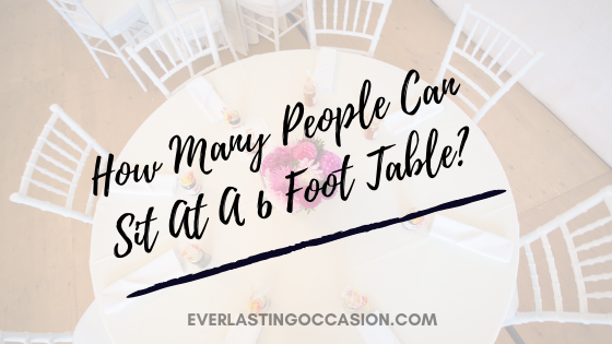 How Many People Can Sit At A 6 Foot Table? [Comfortably]