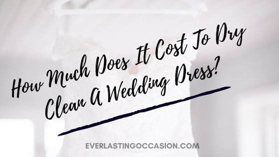 How Much Does It Cost To Dry Clean A Wedding Dress? [On Average]