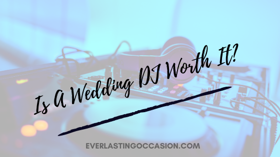 Is A Wedding DJ Worth It? [Should You Budget For This?