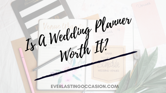 Is A Wedding Planner Worth It? [Do You Really Need One?]
