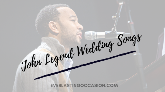 John Legend Wedding Songs [The Top 10 For Your Special Day]