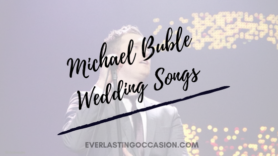 Michael Buble Wedding Songs [The Top 10 You Should Play]