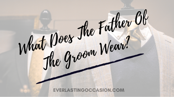 What Does The Father Of The Groom Wear? [Should He Stand Out?]