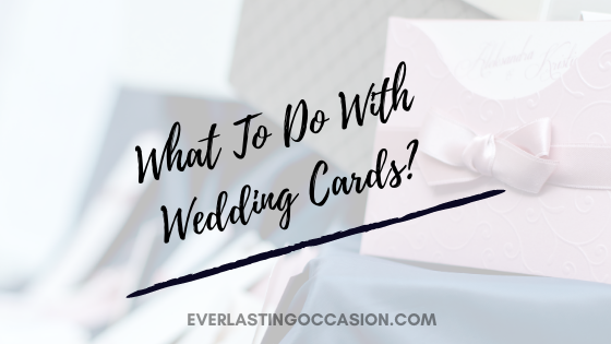 What To Do With Wedding Cards? [What Are Your Options?]