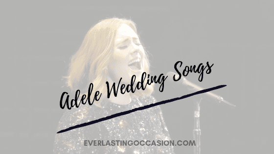 Adele Wedding Songs [Her Top 10 Songs For Your Playlist]