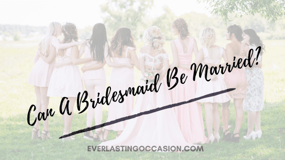 Can A Bridesmaid Be Married? [All That You Need To Know]