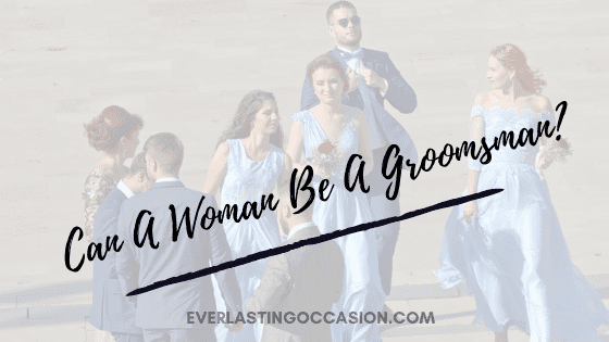 Can A Woman Be A Groomsman? [All That You Need To Know]