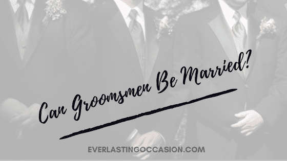 Can Groomsmen Be Married? [All That You Need To Know]