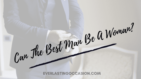 Can The Best Man Be A Woman? [And Things To Consider]