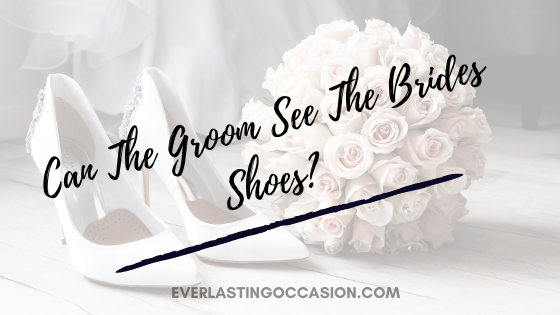 Can The Groom See The Brides Shoes? [Or Is It Highly Unlucky?]
