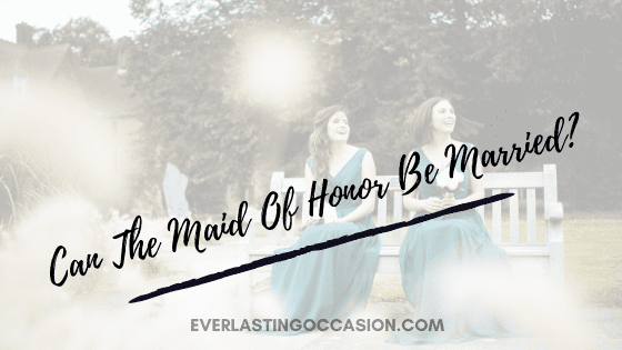 Can The Maid Of Honor Be Married? [What You Need To Consider]