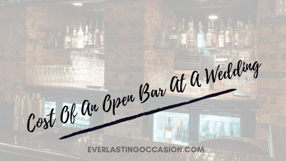 Cost Of An Open Bar At A Wedding [Should You Even Have One?]