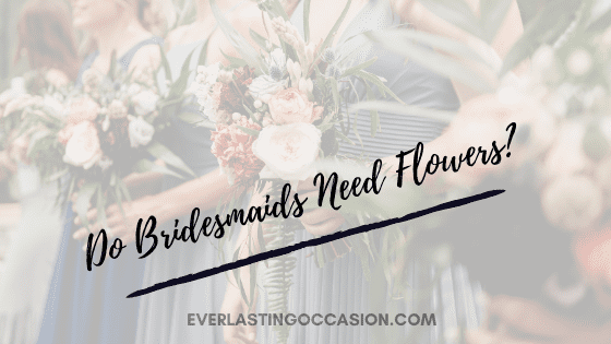 Do Bridesmaids Need Flowers? [Are There Any Alternatives?]