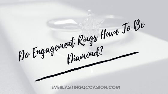 Do Engagement Rings Have To Be Diamond? [You'll Be Surprised]