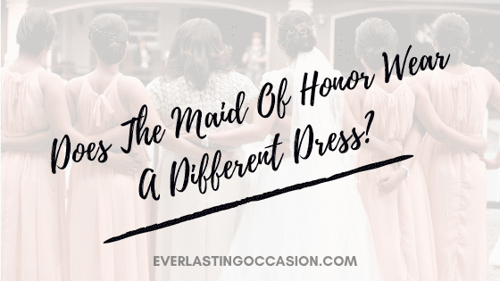 Does The Maid Of Honor Wear A Different Dress? [Typically]