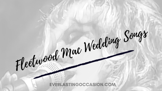Fleetwood Mac Wedding Songs [The Best Songs For Your Day]