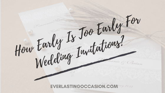 How Early Is Too Early For Wedding Invitations? [Generally]