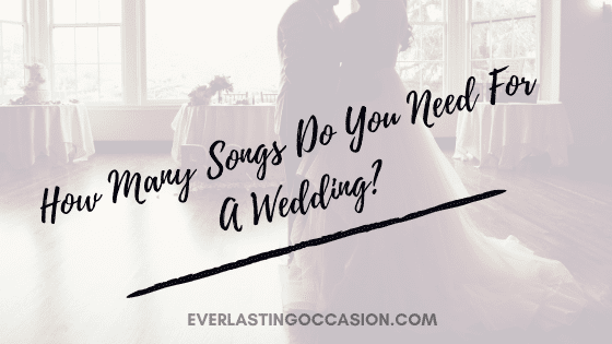 How Many Songs Do You Need For A Wedding? [For The Full Day]
