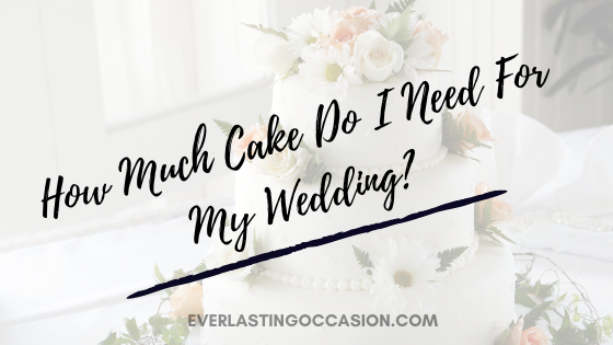 How Much Cake Do I Need For My Wedding? [What Size To Get]