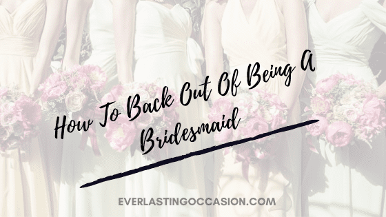 How To Back Out Of Being A Bridesmaid