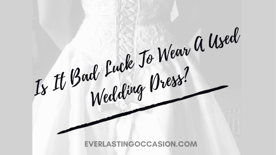 Is It Bad Luck To Wear A Used Wedding Dress? [& Should You]