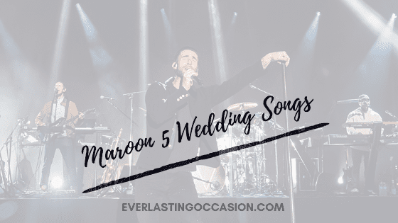 Maroon 5 Wedding Songs [10 Of The Best For Your Special Day]
