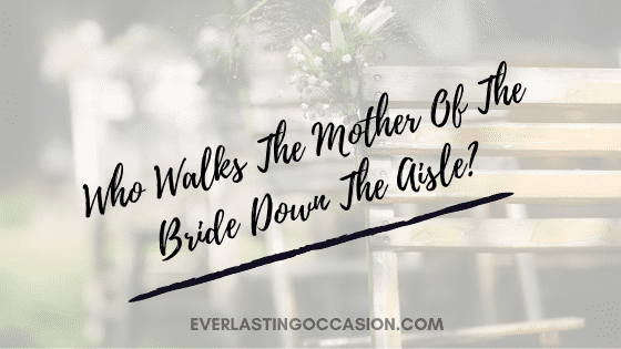 Who Walks The Mother Of The Bride Down The Aisle?