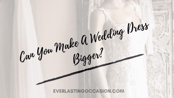 Can You Make A Wedding Dress Bigger?