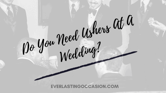 Do You Need Ushers At A Wedding? [Are They Absolutely Necessary?]