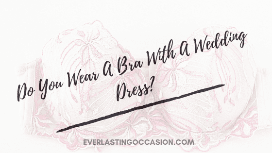 Do You Wear A Bra With A Wedding Dress? [And Should You?]