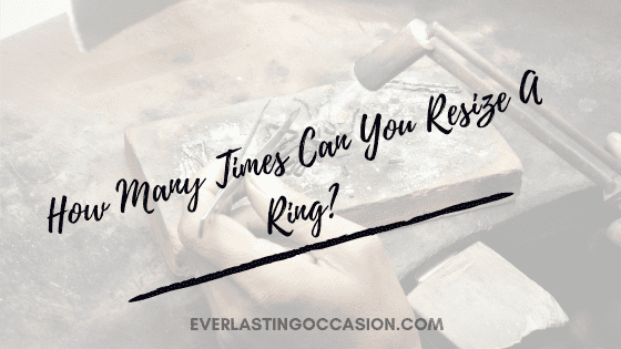 How Many Times Can You Resize A Ring? [All You Need To Know]
