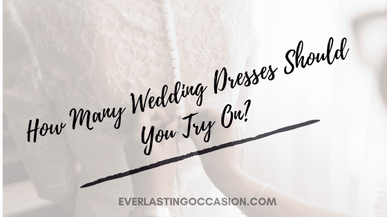 How Many Wedding Dresses Should You Try On? [Preferably]