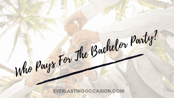 Who Pays For The Bachelor Party? [& How Much Does It Cost?]