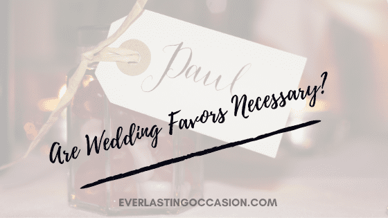 Are Wedding Favors Necessary? [Should I Budget For These?]