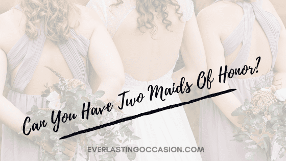 Can You Have Two Maids Of Honor