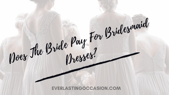 Does The Bride Pay For Bridesmaid Dresses? [Or Other Expenses?]