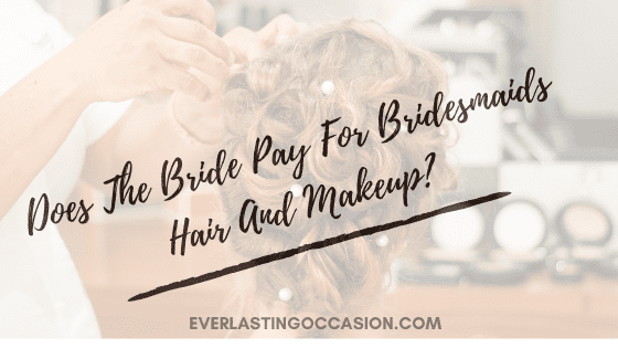 Does The Bride Pay For Bridesmaids Hair And Makeup?