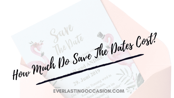How Much Do Save The Dates Cost? [What You Can Expect To Pay]