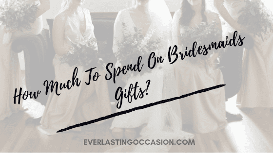 How Much To Spend On Bridesmaids Gifts? [Are They Even Necessary?]