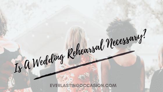 Is A Wedding Rehearsal Necessary?